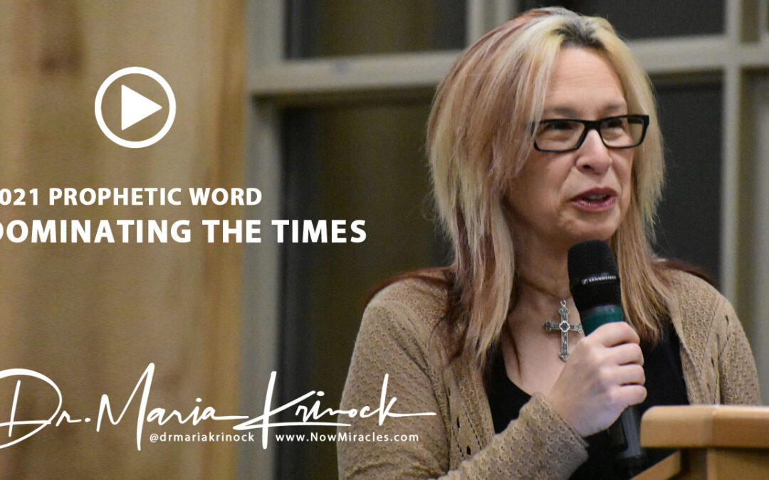 2021 Prophetic Word:  Dominating The Times